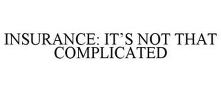 INSURANCE: IT'S NOT THAT COMPLICATED
