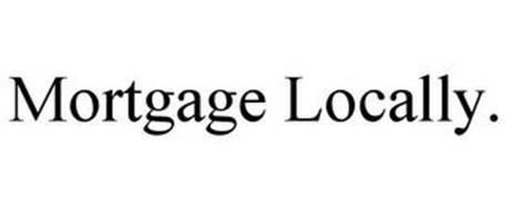 MORTGAGE LOCALLY.