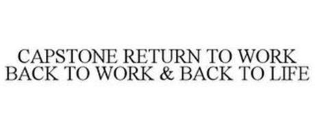 CAPSTONE RETURN TO WORK BACK TO WORK & BACK TO LIFE