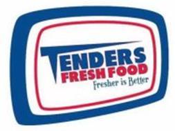 TENDERS FRESH FOOD FRESHER IS BETTER
