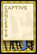 CAPTIVE CONCEPTS