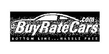 BUYRATECARS .COM BOTTOM LINE ... HASSLE FREE