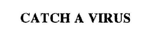 CATCH A VIRUS