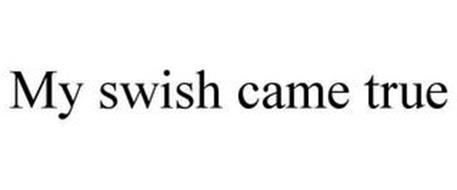 MY SWISH CAME TRUE