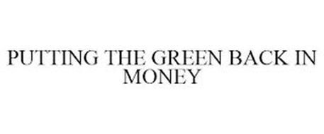 PUTTING THE GREEN BACK IN MONEY