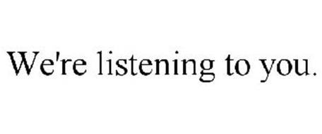 WE'RE LISTENING TO YOU.