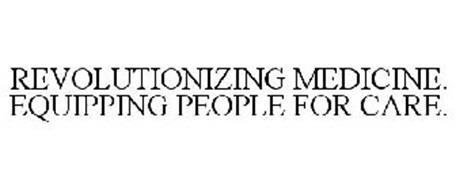 REVOLUTIONIZING MEDICINE. EQUIPPING PEOPLE FOR CARE.