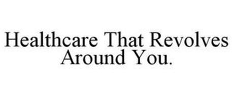 HEALTHCARE THAT REVOLVES AROUND YOU.