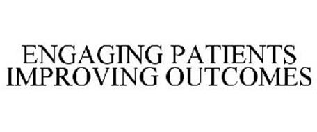 ENGAGING PATIENTS IMPROVING OUTCOMES