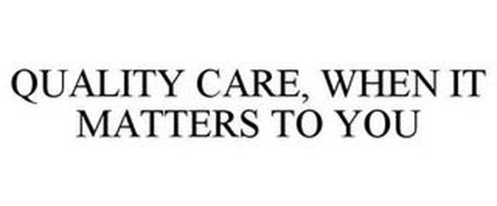QUALITY CARE, WHEN IT MATTERS TO YOU