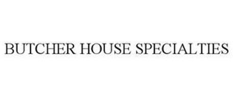 BUTCHER HOUSE SPECIALTIES