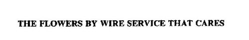 THE FLOWERS BY WIRE SERVICE THAT CARES