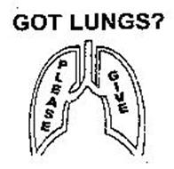 GOT LUNGS? PLEASE GIVE