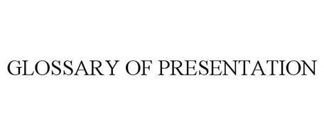 GLOSSARY OF PRESENTATION