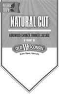 NATURAL CUT HARDWOOD-SMOKED SUMMER SAUSAGE A PRODUCT BY OLD WISCONSIN BETTER FLAVOR, NATURALLY NATURAL 100%