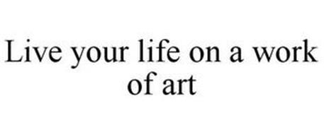 LIVE YOUR LIFE ON A WORK OF ART