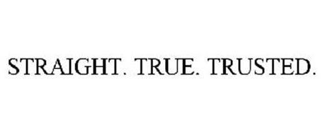 STRAIGHT. TRUE. TRUSTED.