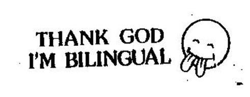 THANK GOD I'M BILINGUAL
