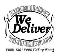 RESTAURANT DELIVERY WEDELIVERKILLEEN.COM FROM FAST FOOD TO FINE DINING WE DELIVER