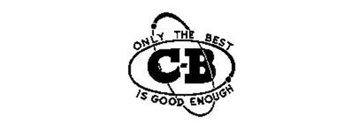 C-B ONLY THE BEST IS GOOD ENOUGH