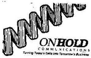 ON HOLD COMMUNICATIONS TURNIING TODAY'S CALLS INTO TOMMOROW'S BUSINESS