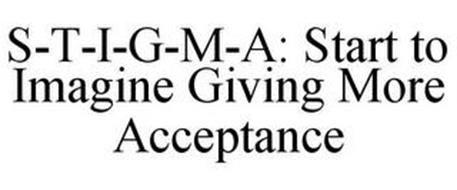 S-T-I-G-M-A: START TO IMAGINE GIVING MORE ACCEPTANCE