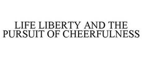 LIFE LIBERTY & THE PURSUIT OF CHEERFULNESS