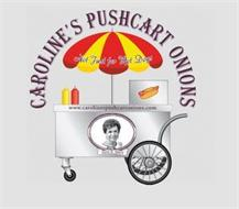 CAROLINE'S PUSHCART ONIONS NOT JUST FOR HOTDOGS WWW.CAROLINESPUSHCARTONIONS.COM SINCE 1963
