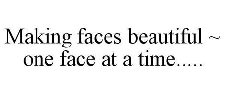 MAKING FACES BEAUTIFUL ~ ONE FACE AT A TIME.....