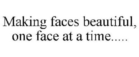 MAKING FACES BEAUTIFUL, ONE FACE AT A TIME.....