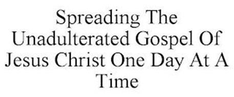 SPREADING THE UNADULTERATED GOSPEL OF JESUS CHRIST ONE DAY AT A TIME