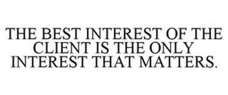 THE BEST INTEREST OF THE CLIENT IS THE ONLY INTEREST THAT MATTERS.