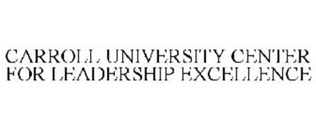 CARROLL UNIVERSITY CENTER FOR LEADERSHIP EXCELLENCE