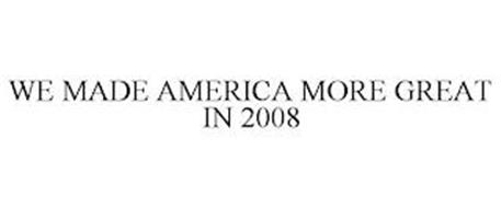 WE MADE AMERICA MORE GREAT IN 2008