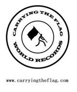 CARRYING THE FLAG WORLD RECORDS WWW.CARRYINGTHEFLAG.COM