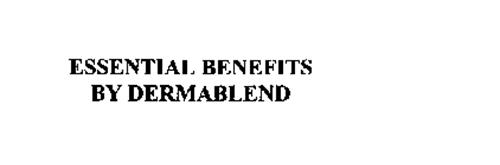 ESSENTIAL BENEFITS BY DERMABLEND