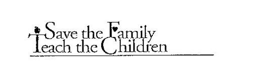 SAVE THE FAMILY TEACH THE CHILDREN