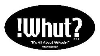 """!WHUT? WEAR """"IT'S ALL ABOUT ATTITUDE!"""" WHUTWEAR.COM"""