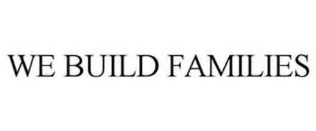 WE BUILD FAMILIES