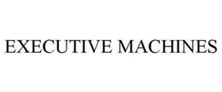 EXECUTIVE MACHINES