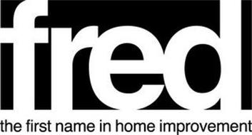 FRED THE FIRST NAME IN HOME IMPROVEMENT
