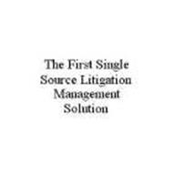 THE FIRST SINGLE SOURCE LITIGATION MANAGEMENT SOLUTION