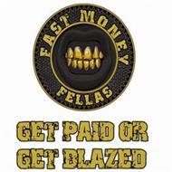 FAST MONEY FELLAS GET PAID OR GET BLAZED
