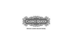 CASINO QUEEN WHERE LOOSE MEANS MORE.