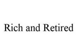RICH AND RETIRED