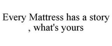 EVERY MATTRESS HAS A STORY WHAT'S YOURS?