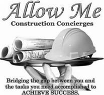 ALLOW ME CONSTRUCTION CONCIERGES BRIDGING THE GAP BETWEEN YOU AND THE TASKS YOU NEED ACCOMPLISHED TO ACHIEVE SUCCESS.