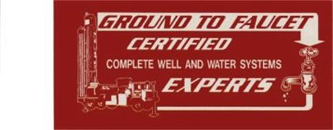 GROUND TO FAUCET CERTIFIED COMPLETE WELL AND WATER SYSTEMS EXPERTS