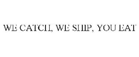 WE CATCH. WE SHIP. YOU EAT!