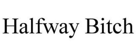 HALFWAY BITCH